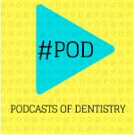 #PODcasts of Dentistry